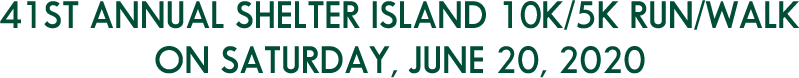 41st Annual Shelter Island 10K/5K Run/walk ON Saturday, June 20, 2020